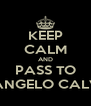 KEEP CALM AND PASS TO ARCANGELO CALVONE - Personalised Poster A4 size