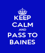 KEEP CALM AND PASS TO BAINES - Personalised Poster A4 size