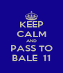 KEEP CALM AND PASS TO BALE  11 - Personalised Poster A4 size