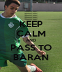 KEEP CALM AND PASS TO BARAN - Personalised Poster A4 size