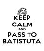 KEEP CALM AND PASS TO BATISTUTA - Personalised Poster A4 size