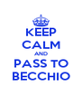 KEEP CALM AND PASS TO BECCHIO - Personalised Poster A4 size