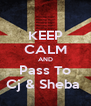 KEEP CALM AND Pass To Cj & Sheba  - Personalised Poster A4 size