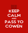 KEEP CALM AND PASS TO COWEN - Personalised Poster A4 size