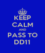 KEEP CALM AND PASS TO DD11 - Personalised Poster A4 size