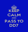 KEEP CALM AND PASS TO DD7 - Personalised Poster A4 size