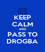 KEEP CALM AND PASS TO DROGBA - Personalised Poster A4 size