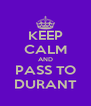KEEP CALM AND PASS TO DURANT - Personalised Poster A4 size