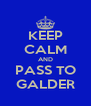 KEEP CALM AND PASS TO GALDER - Personalised Poster A4 size