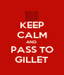 KEEP CALM AND  PASS TO GILLET - Personalised Poster A4 size