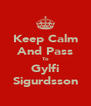 Keep Calm And Pass To Gylfi Sigurdsson - Personalised Poster A4 size