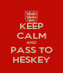 KEEP CALM AND PASS TO HESKEY - Personalised Poster A4 size