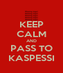 KEEP CALM AND PASS TO KASPESSI - Personalised Poster A4 size