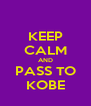 KEEP CALM AND PASS TO KOBE - Personalised Poster A4 size
