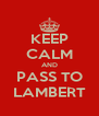 KEEP CALM AND PASS TO LAMBERT - Personalised Poster A4 size