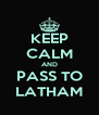 KEEP CALM AND PASS TO LATHAM - Personalised Poster A4 size