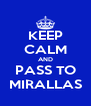 KEEP CALM AND PASS TO MIRALLAS - Personalised Poster A4 size