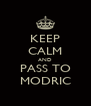 KEEP CALM AND PASS TO MODRIC - Personalised Poster A4 size
