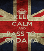 KEEP CALM AND PASS TO  ONDAMA - Personalised Poster A4 size