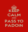 KEEP CALM AND PASS TO PADOIN - Personalised Poster A4 size