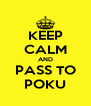 KEEP CALM AND PASS TO POKU - Personalised Poster A4 size