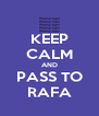 KEEP CALM AND PASS TO RAFA - Personalised Poster A4 size