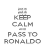 KEEP CALM AND PASS TO RONALDO - Personalised Poster A4 size