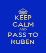 KEEP CALM AND PASS TO RUBEN - Personalised Poster A4 size