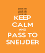 KEEP CALM AND PASS TO SNEIJDER - Personalised Poster A4 size