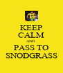 KEEP CALM AND  PASS TO SNODGRASS - Personalised Poster A4 size