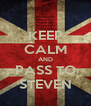 KEEP CALM AND PASS TO STEVEN - Personalised Poster A4 size