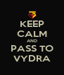 KEEP CALM AND PASS TO VYDRA - Personalised Poster A4 size