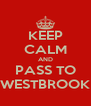 KEEP CALM AND PASS TO WESTBROOK - Personalised Poster A4 size