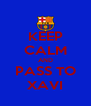 KEEP CALM AND PASS TO XAVI - Personalised Poster A4 size