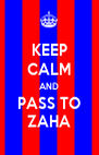 KEEP CALM AND PASS TO ZAHA - Personalised Poster A4 size