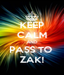 KEEP CALM AND PASS TO  ZAK! - Personalised Poster A4 size