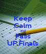 Keep Calm and Pass UF Finals - Personalised Poster A4 size