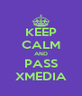 KEEP CALM AND PASS XMEDIA - Personalised Poster A4 size