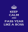 KEEP CALM AND PASS YEAR LIKE A BOSS - Personalised Poster A4 size