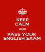 KEEP CALM AND PASS YOUR  ENGLISH EXAM - Personalised Poster A4 size