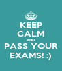 KEEP CALM AND PASS YOUR EXAMS! :) - Personalised Poster A4 size