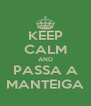 KEEP CALM AND PASSA A MANTEIGA - Personalised Poster A4 size