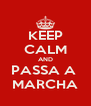 KEEP CALM AND PASSA A  MARCHA - Personalised Poster A4 size