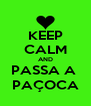 KEEP CALM AND PASSA A  PAÇOCA - Personalised Poster A4 size