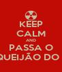 KEEP CALM AND PASSA O REQUEIJÃO DO TIM - Personalised Poster A4 size