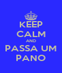 KEEP CALM AND PASSA UM PANO - Personalised Poster A4 size