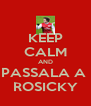 KEEP CALM AND PASSALA A  ROSICKY - Personalised Poster A4 size