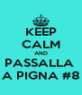 KEEP CALM AND PASSALLA  A PIGNA #8 - Personalised Poster A4 size