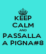 KEEP CALM AND PASSALLA  A PIGNA#8 - Personalised Poster A4 size