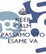 KEEP CALM AND PASSAMO STO ESAME VA - Personalised Poster A4 size